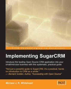 Implementing Sugarcrm: A Step-by-step Guide to Using This Powerful Open Source Application in Your Business (Paperback)-cover