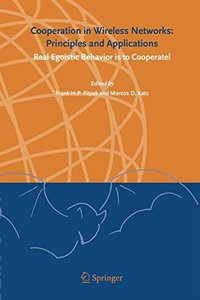 Cooperation in Wireless Networks: Principles and Applications: Real Egoistic Behavior Is to Cooperate!-cover