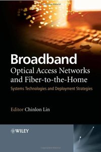 Broadband Optical Access Networks and Fiber-to-the-Home: Systems Technologies and Deployment Strategies-cover