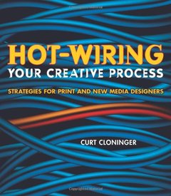 Hot-Wiring Your Creative Process: Strategies for print and new media designers-cover