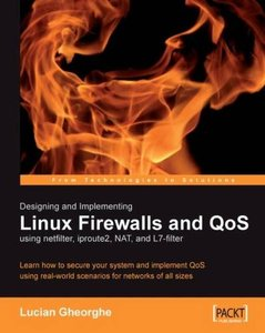 Designing and Implementing Linux Firewalls with QoS using netfilter, iproute2, NAT and L7-filter-cover