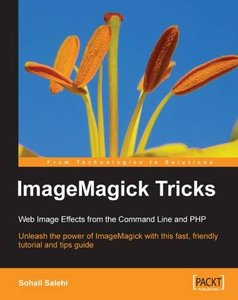ImageMagick Tricks: Web Image Effects from the Command Line and PHP-cover