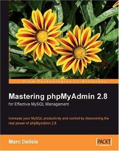 Mastering phpMyAdmin 2.8 for Effective MySQL Management, 2/e