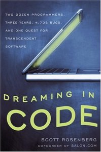 Dreaming in Code: Two Dozen Programmers, Three Years, 4,732 Bugs, and One Quest for Transcendent Software-cover