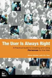 The User Is Always Right: A Practical Guide to Creating and Using Personas for the Web-cover