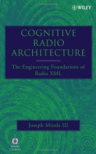 Cognitive Radio Architecture: The Engineering Foundations of Radio XML-cover