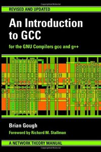 An Introduction to GCC: For the GNU Compilers GCC and G++ (Paperback)