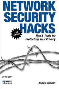 Network Security Hacks: Tips & Tools for Protecting Your Privacy (2ND ed.)