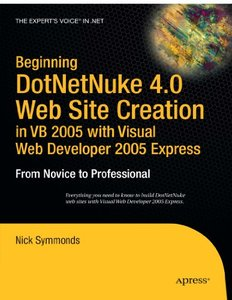 Beginning DotNetNuke 4.0 Website Creation in VB 2005 with Visual Web Developer 2005 Express: From Novice to Professional-cover
