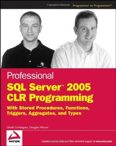 Professional SQL Server 2005 CLR Programming: with Stored Procedures, Functions, Triggers, Aggregates and Types (Paperback)-cover