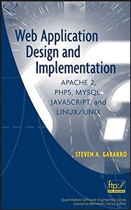 Web Application Design and Implementation: Apache 2, PHP5, MySQL, JavaScript, and Linux/UNIX (Hardcover)-cover