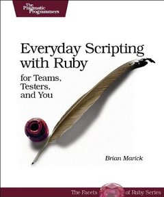 Everyday Scripting with Ruby: For Teams, Testers, and You-cover