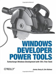 Windows Developer Power Tools: Turbocharge Windows Development with More Than 140 Free and Open Source Tools-cover