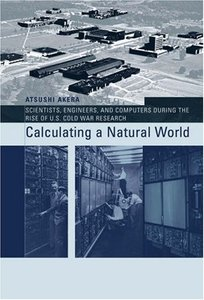 Calculating a Natural World: Scientists, Engineers, and Computers During the Rise of U.S. Cold War Research (Hardcover)-cover