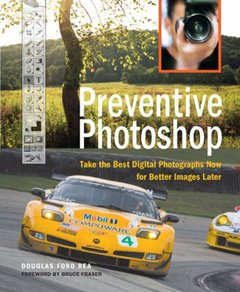 Preventive Photoshop: Take the Best Digital Photographs Now for Better Images Later-cover