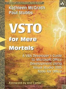 VSTO for Mere Mortals: A VBA Developer's Guide to Microsoft Office Development Using Visual Studio 2005 Tools for Office