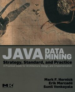 Java Data Mining: Strategy, Standard, and Practice: A Practical Guide for architecture, design, and implementation-cover