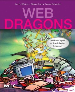 Web Dragons: Inside the Myths of Search Engine Technology-cover