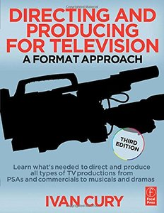Directing and Producing for Television, 3/e: A Format Approach