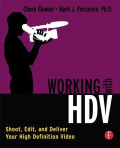 Working with HDV: Shoot, Edit, and Deliver Your High Definition Video (Paperbcak)