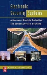Electronic Security Systems: A Managers Guide to Evaluating and Selecting System Solutions