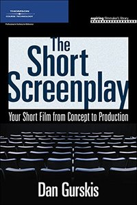 The Short Screenplay: Your Short Film from Concept to Production-cover