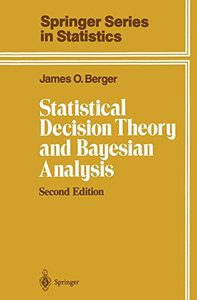 Statistical Decision Theory and Bayesian Analysis, 2/e