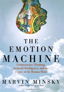 The Emotion Machine: Commonsense Thinking, Artificial Intelligence, and the Future of the Human Mind-cover