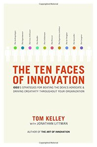 The Ten Faces of Innovation: IDEO's Strategies for Defeating the Devil's Advocate and Driving Creativity Throughout Your Organization-cover