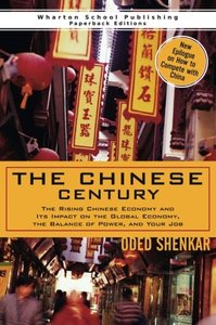 The Chinese Century: The Rising Chinese Economy and Its Impact on the Global Economy, the Balance of Power, and Your Job (The Wharton Press Paperback Series)-cover