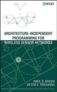 Architecture-independent Programming for Wireless Sensor Networks: An Architecture-independent Approach-cover