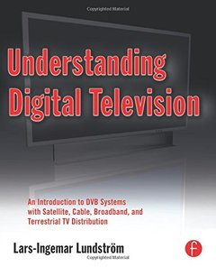 Understanding Digital Television: An Introduction to DVB Systems with Satellite, Cable, Broadband and Terrestrial TV Distribution (Paperback)