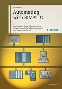 Automating with SIMATIC, 3/e: Controllers, Software, Programming, Data Communication Operator Control and Process Monitoring-cover