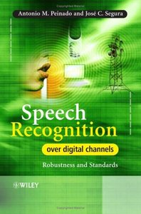 Speech Recognition Over Digital Channels: Robustness and Standards-cover