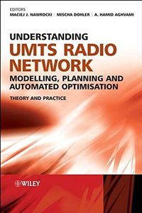 Understanding UMTS Radio Network Modelling, Planning and Automated Optimisation: Theory and Practice-cover