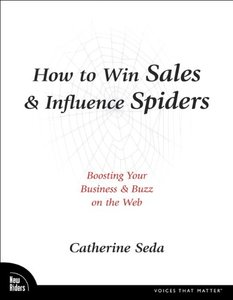 How to Win Sales & Influence Spiders: Boosting Your Business & Buzz on the Web (Paperback)-cover
