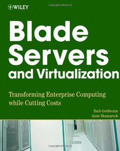 Blade Servers and Virtualization: Transforming Enterprise Computing While Cutting Costs-cover