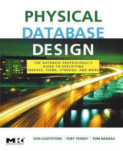 Physical Database Design: The Database Professional's Guide to Exploiting Indexes, Views, Storage, and More-cover