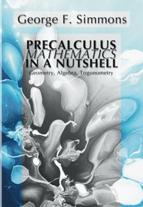 Precalculus Mathematics in a Nutshell: Geometry, Algebra, Trigonometry-cover