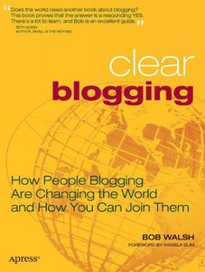 Clear Blogging: How People Blogging Are Changing the World and How You Can Join Them-cover