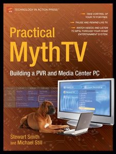 Practical MythTV: Building a PVR and Media Center PC