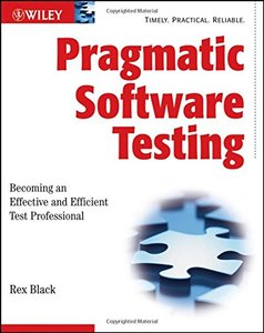 Pragmatic Software Testing: Becoming an Effective and Efficient Test Professional-cover