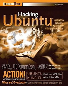 Hacking Ubuntu: Serious Hacks Mods and Customizations