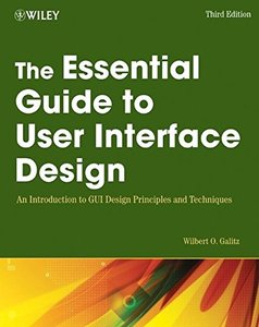The Essential Guide to User Interface Design, 3/e: An Introduction to GUI Design Principles and Techniques