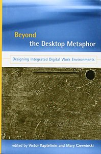 Beyond the Desktop Metaphor: Designing Integrated Digital Work Environments (Hardcover)-cover