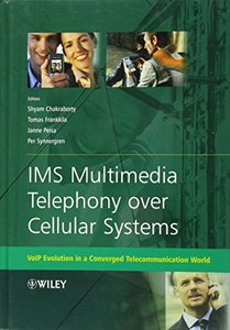 IMS Multimedia Telephony over Cellular Systems: VoIP Evolution in a Converged Telecommunication World-cover