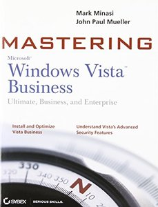 Mastering Windows Vista Business: Ultimate, Business, and Enterprise-cover