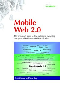 Mobile Web 2.0: The Innovator's Guide to Developing and Marketing Next Generation Wireless/Mobile Applications-cover