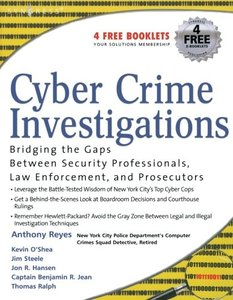 Cyber Crime Investigations: Bridging the Gaps Between Security Professionals, Law Enforcement, and Prosecutors-cover