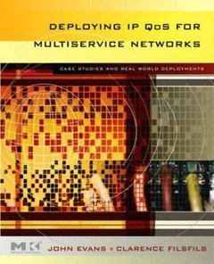 Deploying IP and MPLS QoS for Multiservice Networks: Theory & Practice (Hardcover)